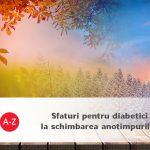 Sfaturi pentru diabetici la schimbarea anotimpurilor