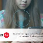 Ce probleme apar la varsta adolescentilor si cum pot fi ele gestionate?