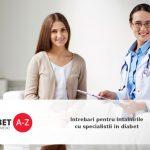 Intrebari pentru intalnirile cu specialistii in diabet